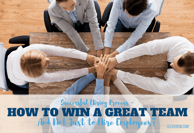 Successful Hiring Process - How to Win a Great Team and Not Just to Hire Employees?