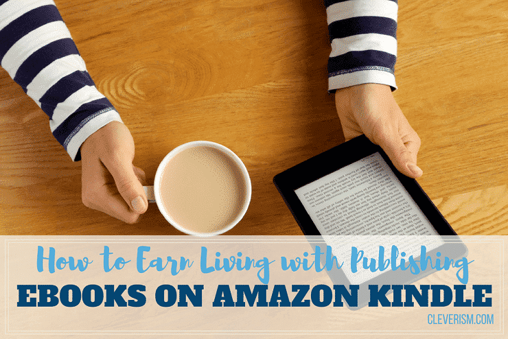 How to Earn Living with Publishing Ebooks on Amazon Kindle