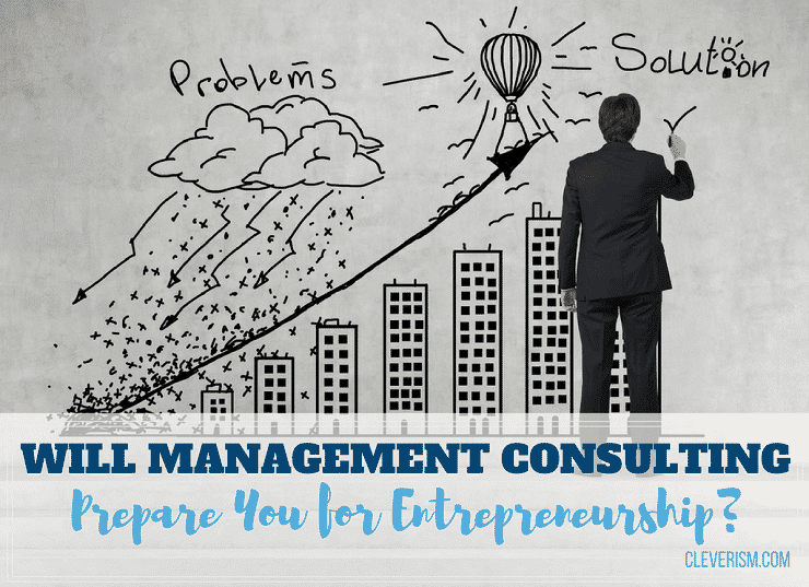Will Consulting Prepare You for Entrepreneurship?