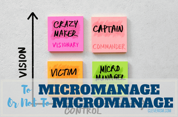 To Micromanage or Not to Micromanage