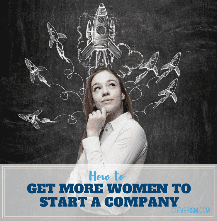 How to Get More Women to Start a Company