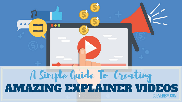 A Simple Guide to Creating Amazing Explainer Videos