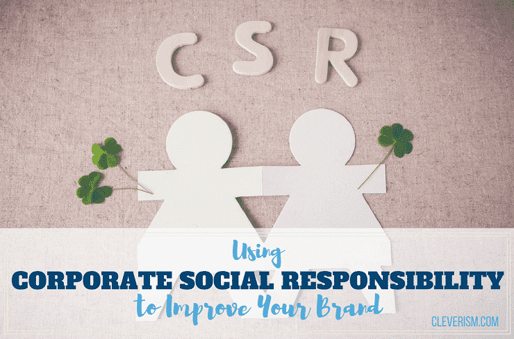 Using Corporate Social Responsibility (CSR) to Improve Your Brand