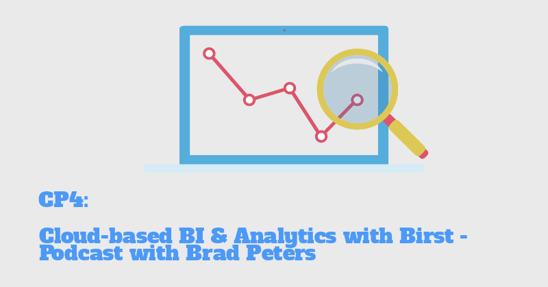 CP4: Cloud-based BI and Analytics Solutions from Birst - Podcast with Brad Peters