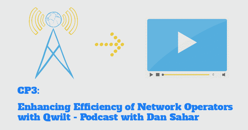 CP3: Enhancing Efficiency of Network Operators with Qwilt - Podcast with Dan Sahar