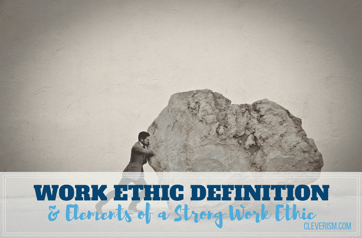 Work Ethic Definition Elements Of A Strong Work Ethic
