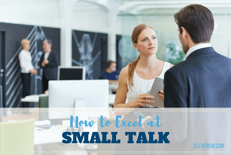 How to Excel at Small Talk