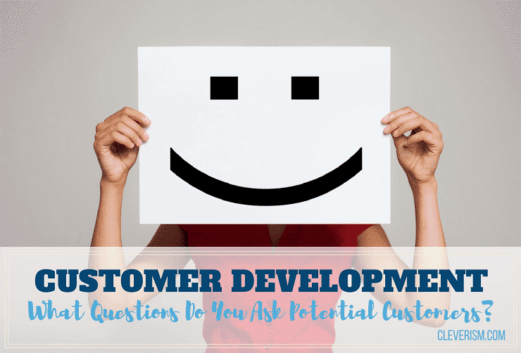 Customer Development: What Questions Do You Ask Potential Customers?