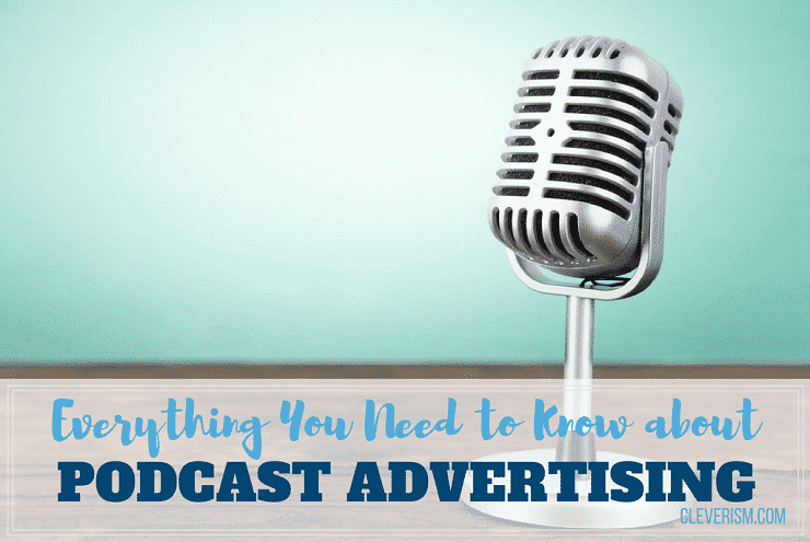 Everything You Need to Know about Podcast Advertising