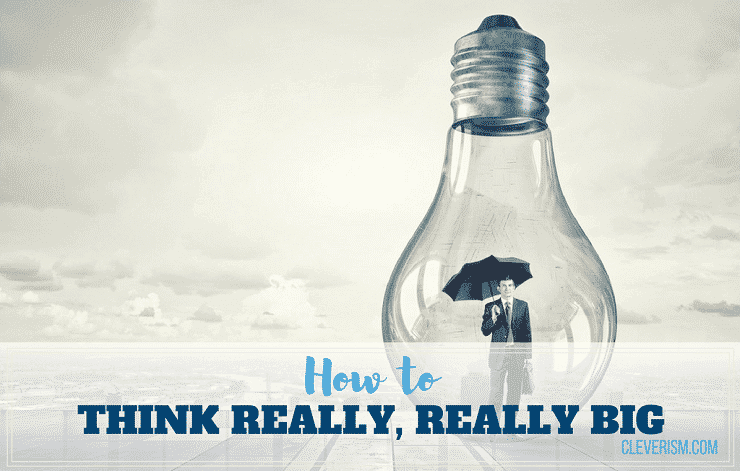 181 - How To Think Really, Really Big