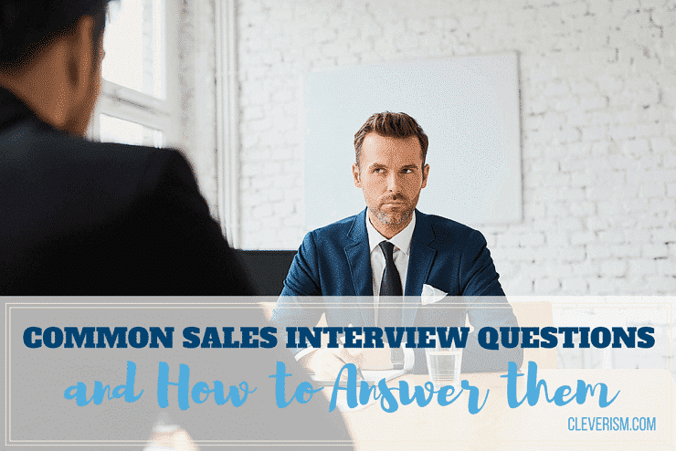 Common Sales Interview Questions (and How to Answer them)