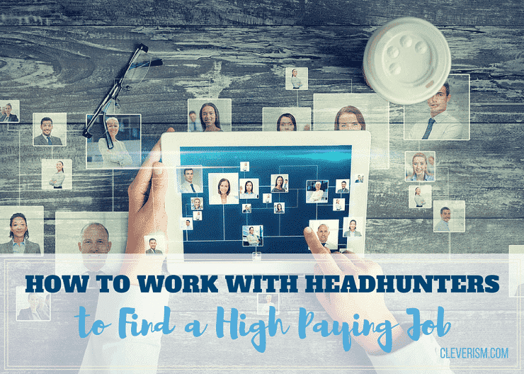 How to Work with Headhunters to Find a High Paying Job