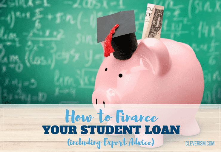 How to Finance your Student Loan (including Expert Advice)