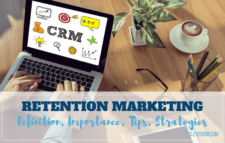 Retention Marketing: Definition, Importance, Tips, Strategies