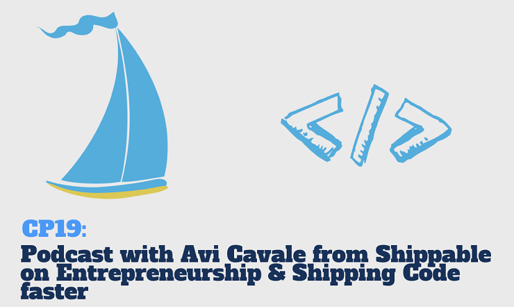 CP19: Talking with Avi Cavale from Shippable about Entrepreneurship & Shipping Coder Faster