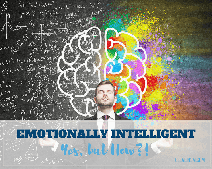 Emotionally intelligent | Yes, but How?!