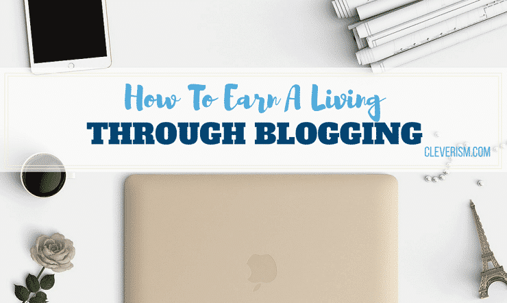 How To Earn A Living Through Blogging