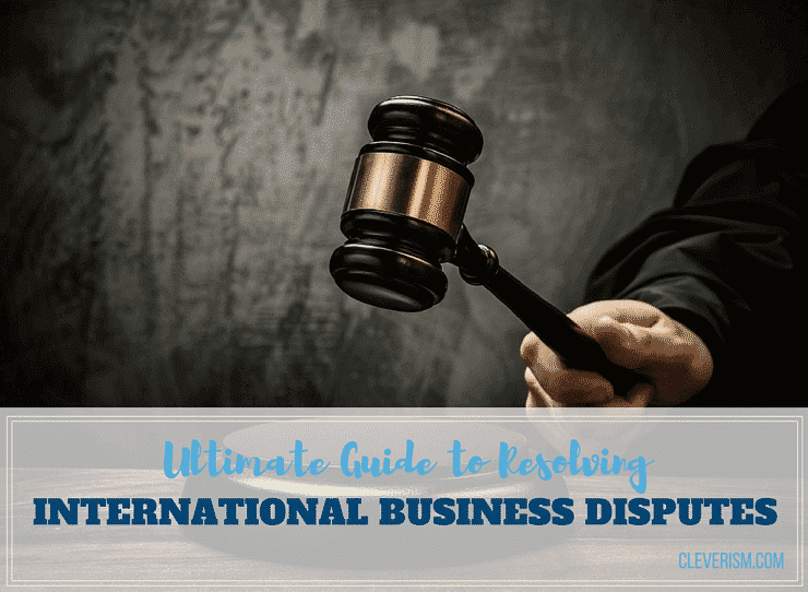 Ultimate Guide to Resolving International Business Disputes