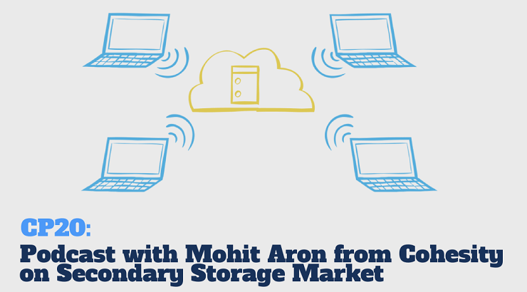 CP20: Mohit Aron from Cohesity Talks about Secondary Storage Market and Challenges or Starting a Business