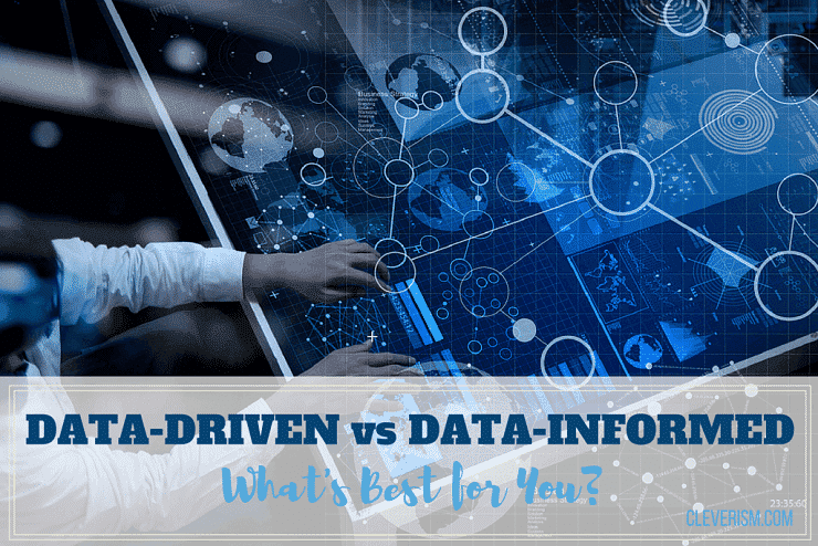 Data-driven versus Data-informed – What's Best for You?