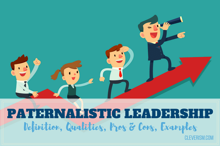 Paternalistic Leadership Guide: Definition, Qualities, Pros
