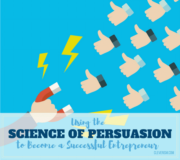 Using Science of Persuasion to Become a Successful Entrepreneur