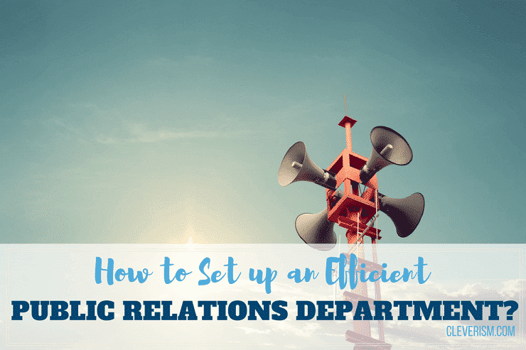 How to Set Up an Efficient Public Relations Department?