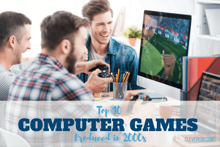 Top 10 Computer Games Produced in 2000s