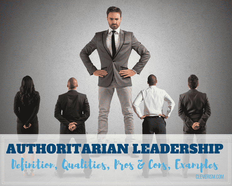 Authoritarian Leadership Guide: Definition, Qualities, Pros & Cons, Examples