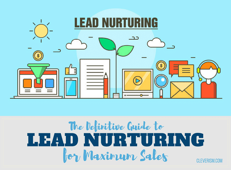 The Definitive Guide to Lead Nurturing for Maximum Sales