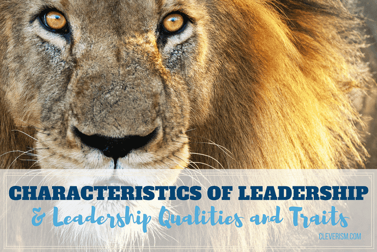Characteristics of Leadership & Leadership Qualities and Traits