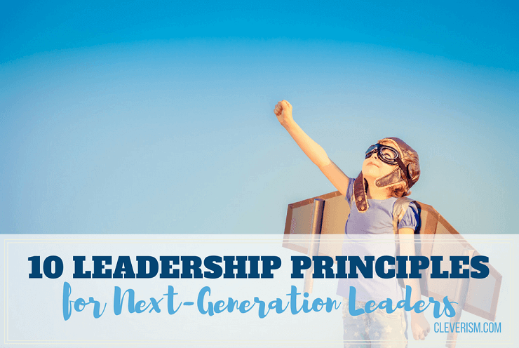 10 Leadership Principles for Next-Generation Leaders