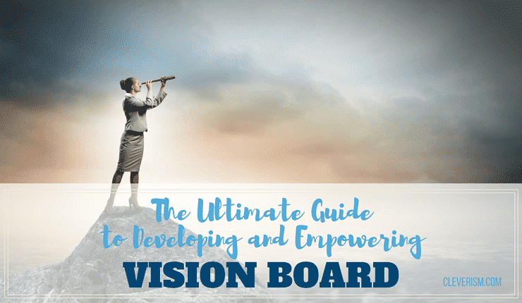 The Ultimate Guide to Developing an Empowering Vision Board