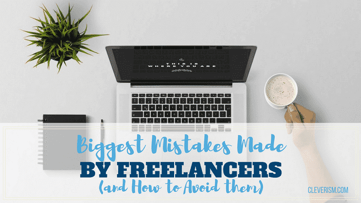 Biggest Mistakes Made by Freelancers (and How to Avoid them)