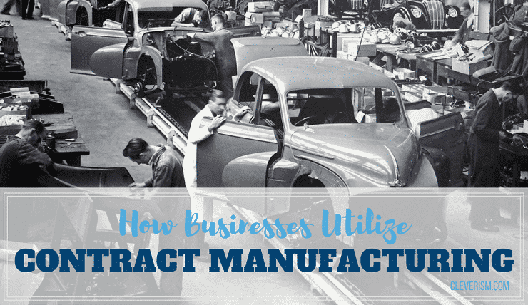 How Businesses Utilize Contract Manufacturing