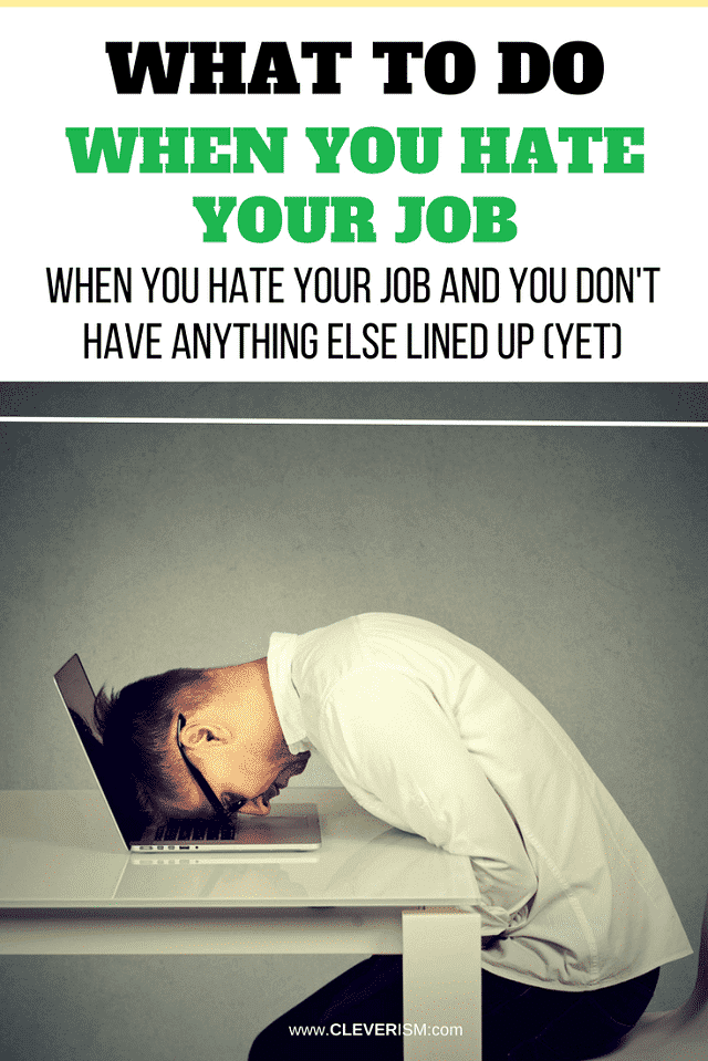 What to Do When You Hate Your Job and You Don't Have Anything Else Lined Up (Yet) - #JobSearch #WhenYouHateYourJob #Cleverism