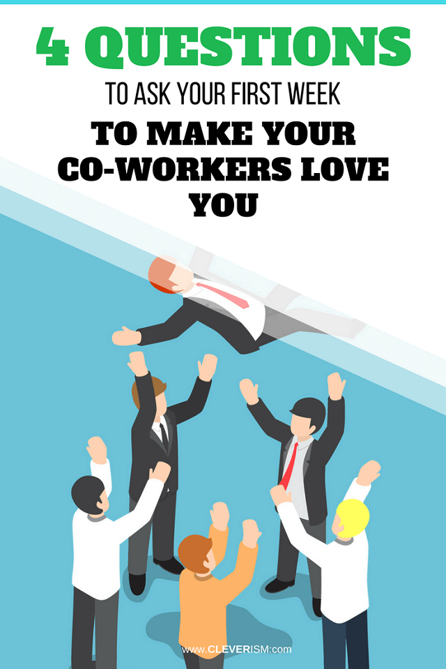 4 Questions to Ask Your First Week to Make Your Co-workers Love You – #Cleverism #NewInJob #MakeCoWorkersLoveYou