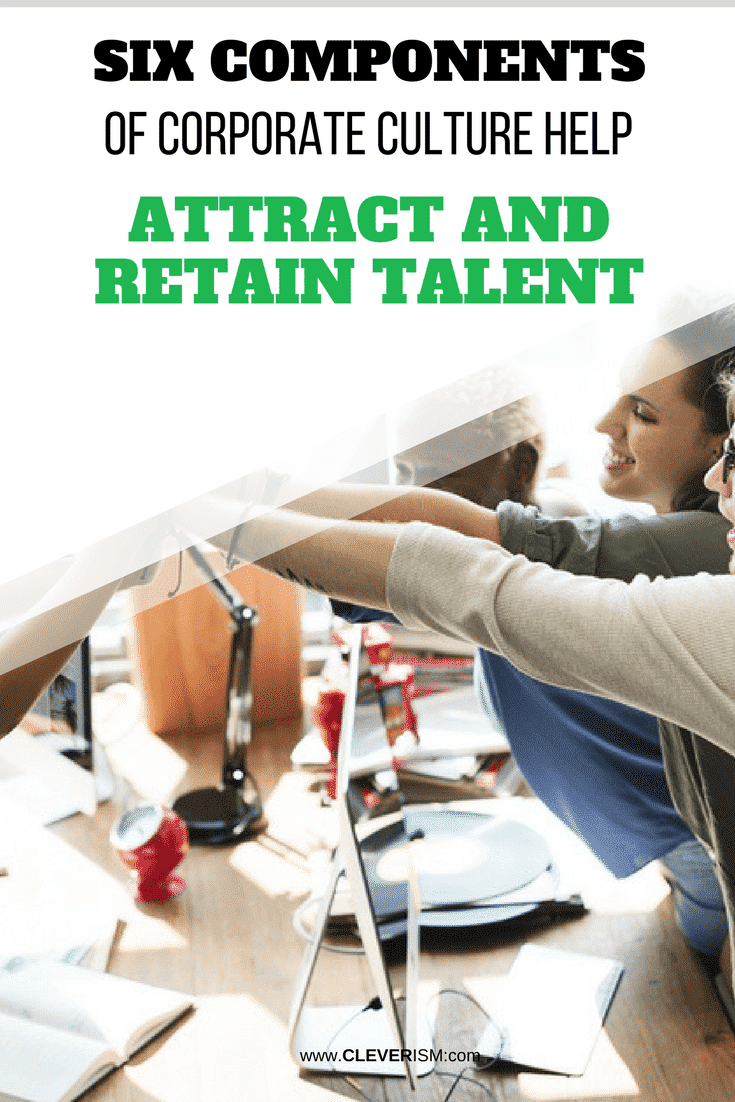 Six Components of Corporate Culture Help Attract And Retain Talent - #RetainTalent #CorporateCulture #AttractingTalent #Cleverism #Talent #ComponentsOfCorporateCulture