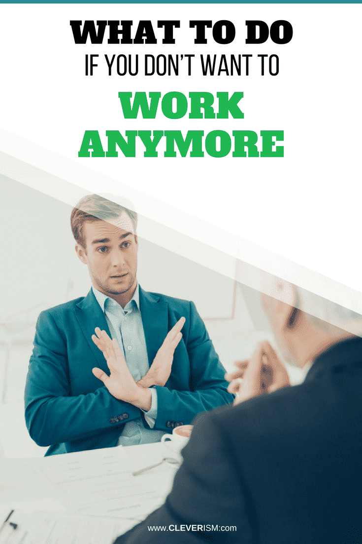 What to Do If You Don't Want to Work Anymore - #WhenYouDontWantToWork #Cleverism #Job #NextSteps