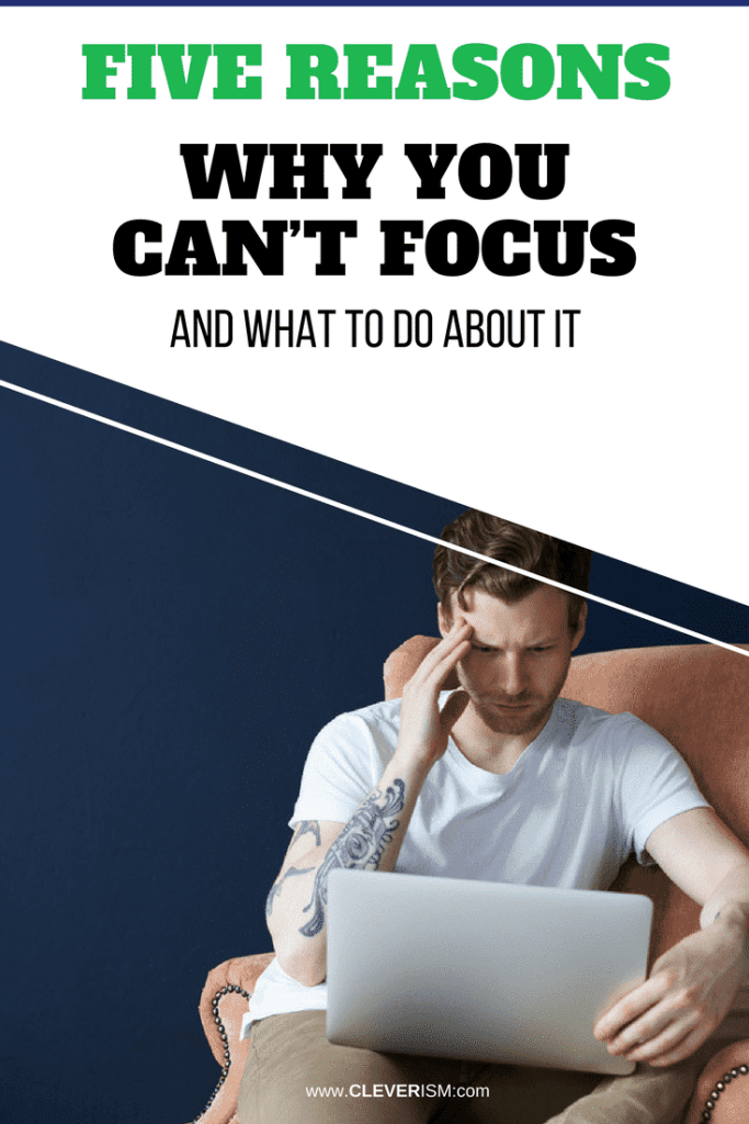 Five Reasons Why You Can't Focus, And What To Do About It