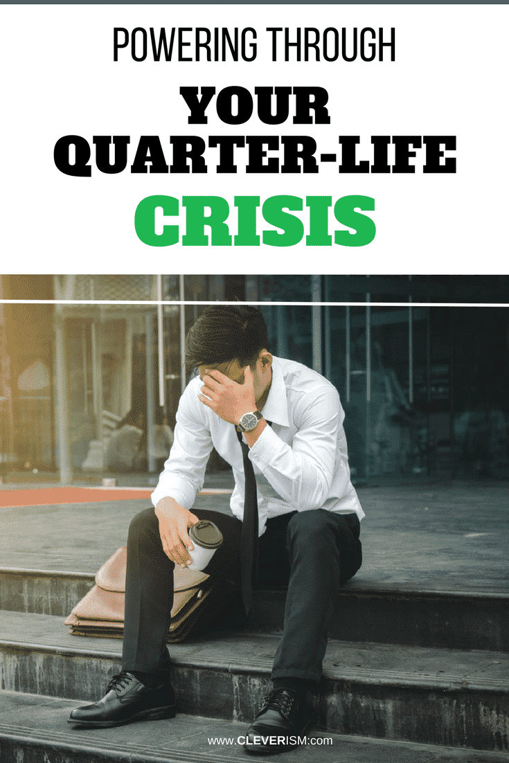 Powering Through Your Quarter-Life Crisis - #QuarterLifeCrisis #PoweringThroughQLC #QLC #Cleverism