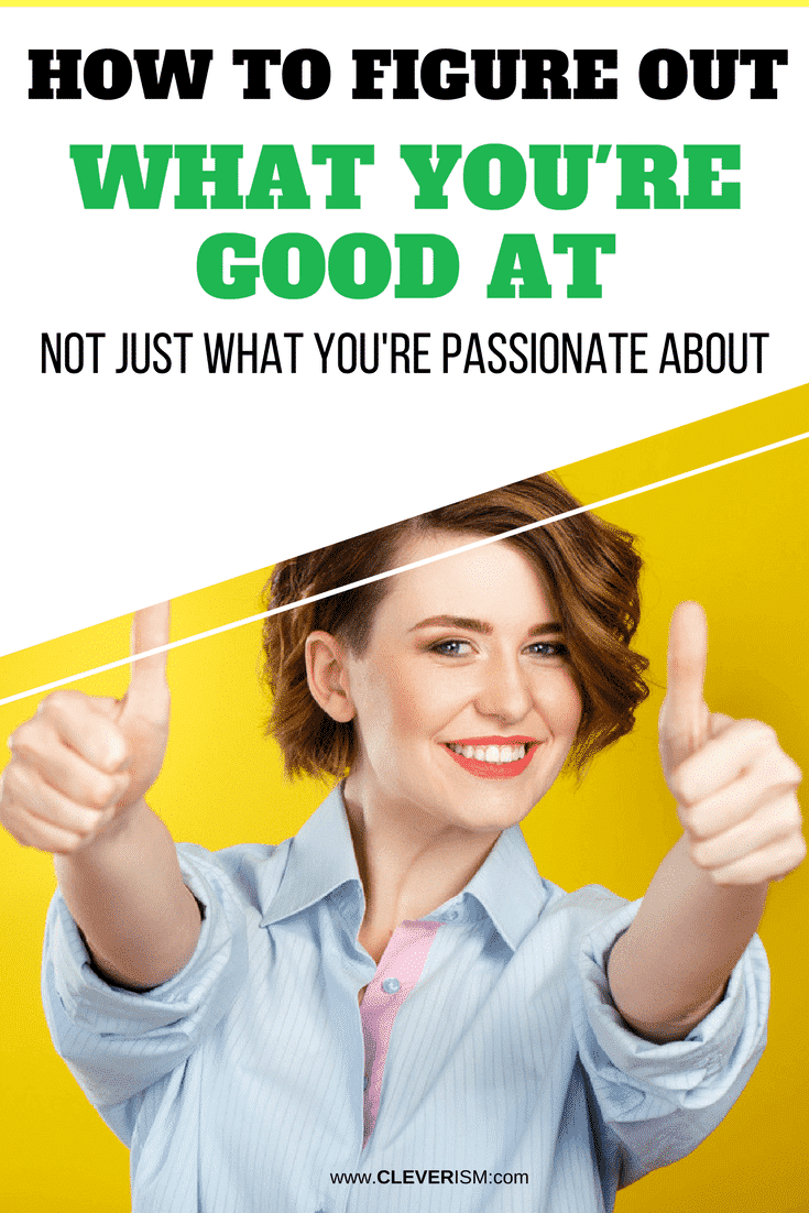 How to Figure Out What You're Good At (Not Just What You're Passionate About) - #WhatYouAreGoodAt #YourPassion #Cleverism #Passion