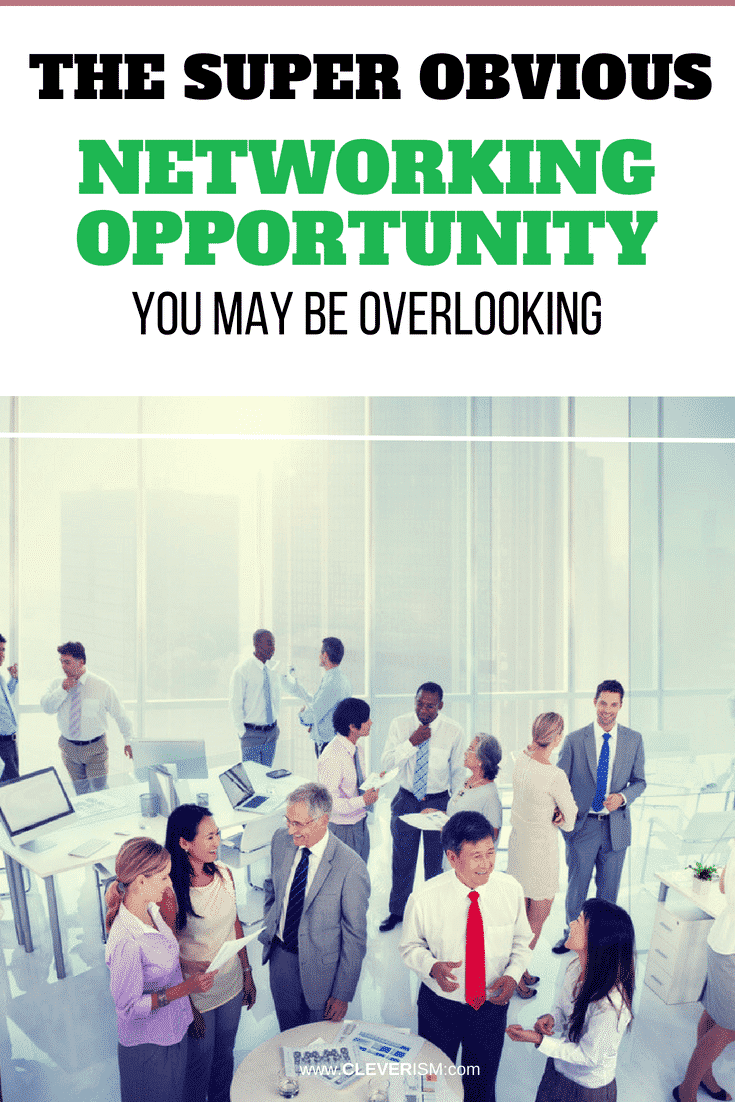The Super Obvious Networking Opportunity You May Be Overlooking - #Networking #NetworkingOpportunity #Cleverism