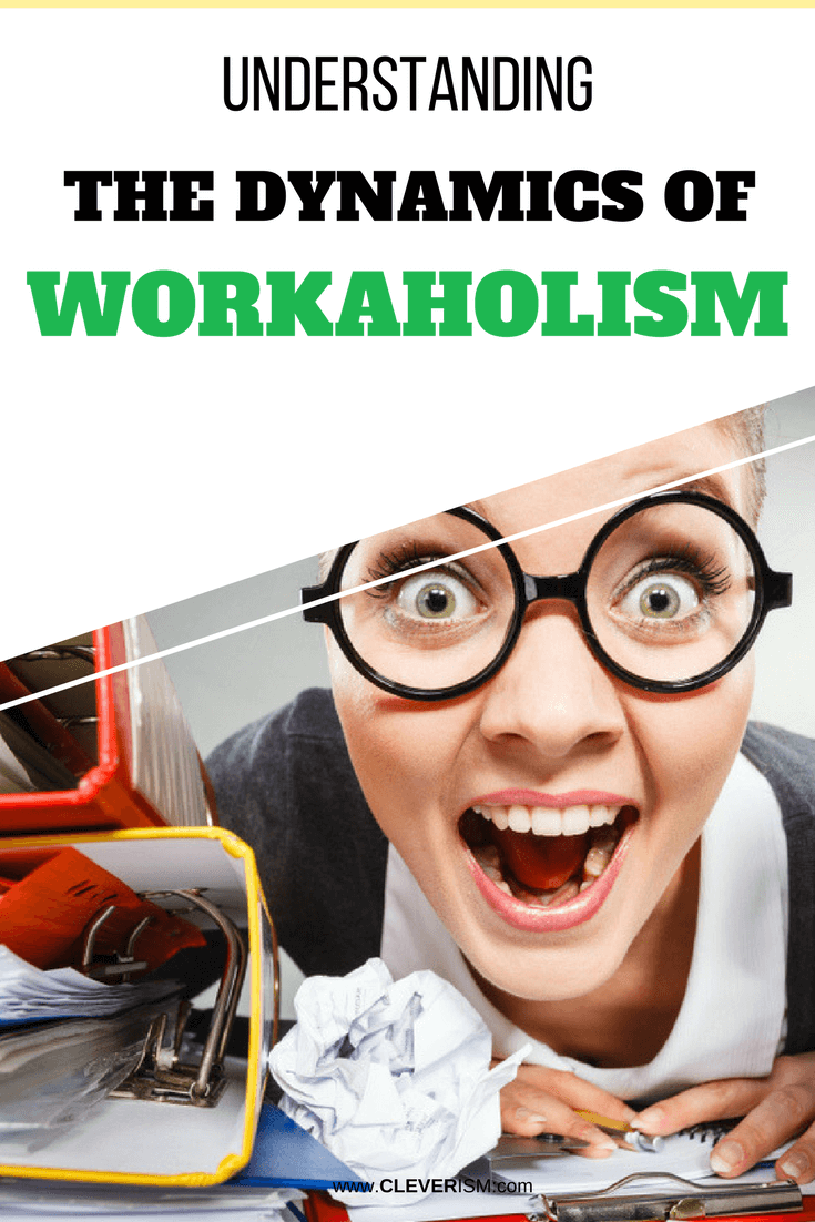 Understanding the Dynamics of Workaholism - #Workaholism #DynamicsOfWorkaholism #Cleverism