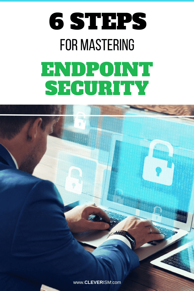 6 Steps for Mastering Endpoint Security - #EndpointSecurity #Security #MasteringEndpointSecurity