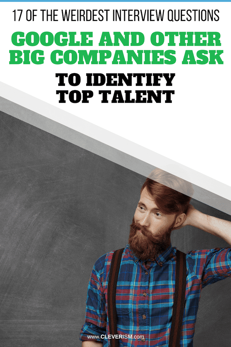 17 of the Weirdest Interview Questions Google and Other Big Companies Ask to Identify Top Talent - #InterviewQuestions #WeirdInterviewQuestions #GoogleInterviewQuestions #JobInterview #IdentifyingTopTalent