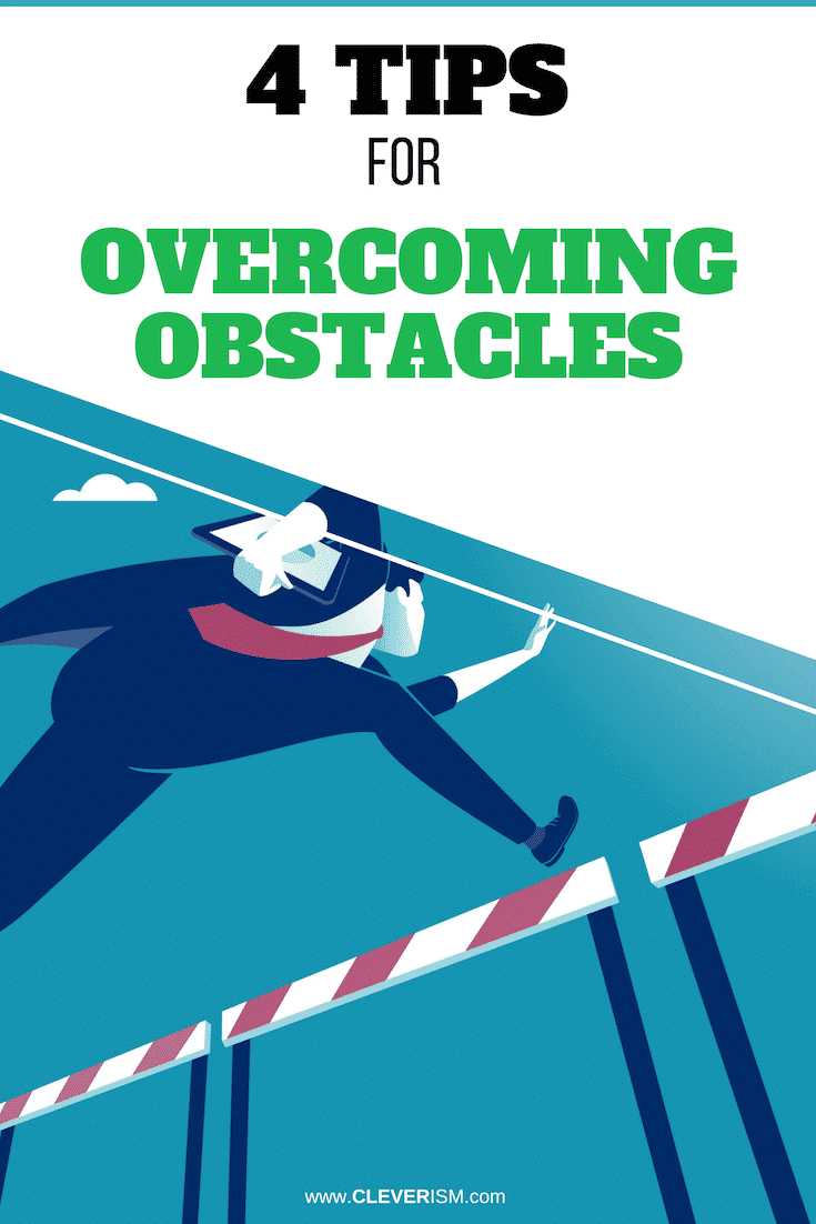 4 Tips For Overcoming Obstacles - #OvercomingObstacles #TipsForOvercomingObstacles #Obstacles #Cleverism