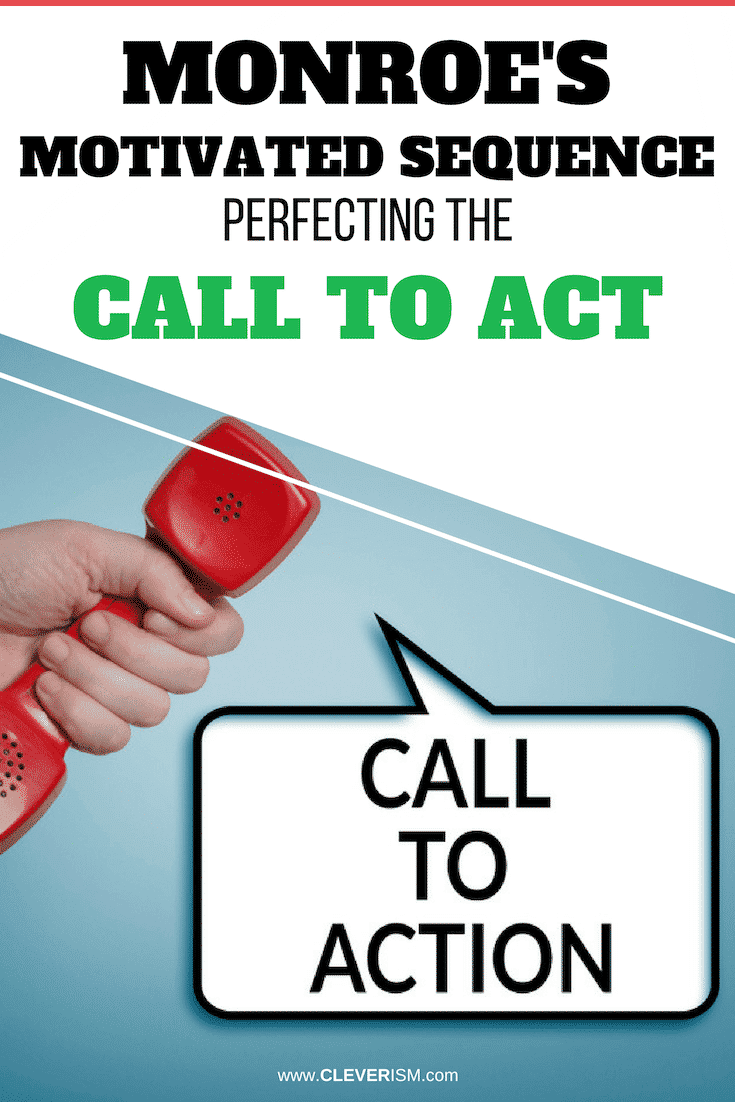 Monroe's Motivated Sequence Perfecting the Call to Act - #CallToAction #CallToAct #Monroe #MonroesSequence #PerfectingCallToAct #Cleverism