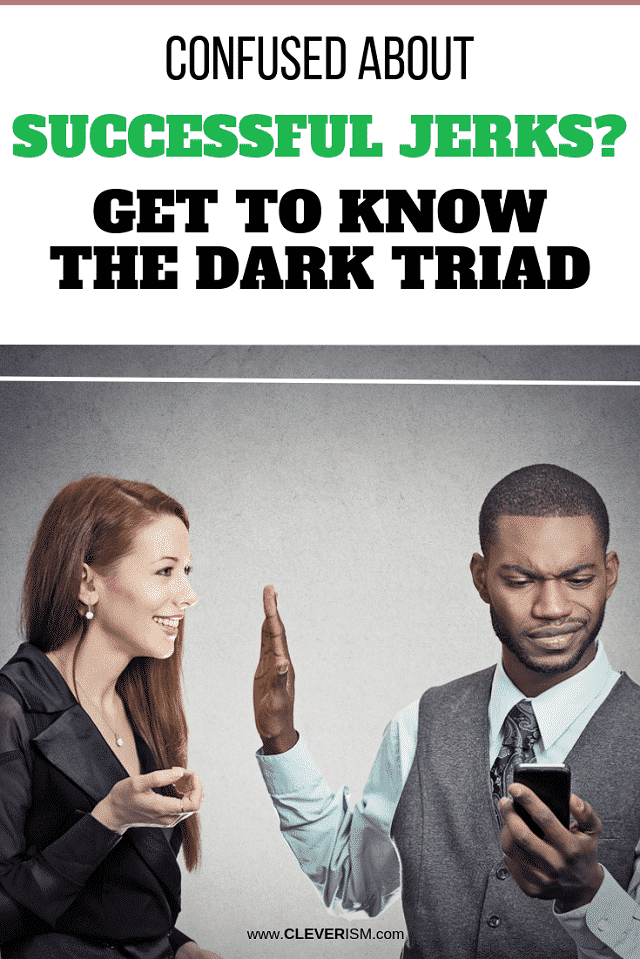 Confused About Successful Jerks? Get to Know the Dark Triad - #SuccessfulJerks #DarkTriad #ConfusedAboutSuccessfulJerks #Cleverism
