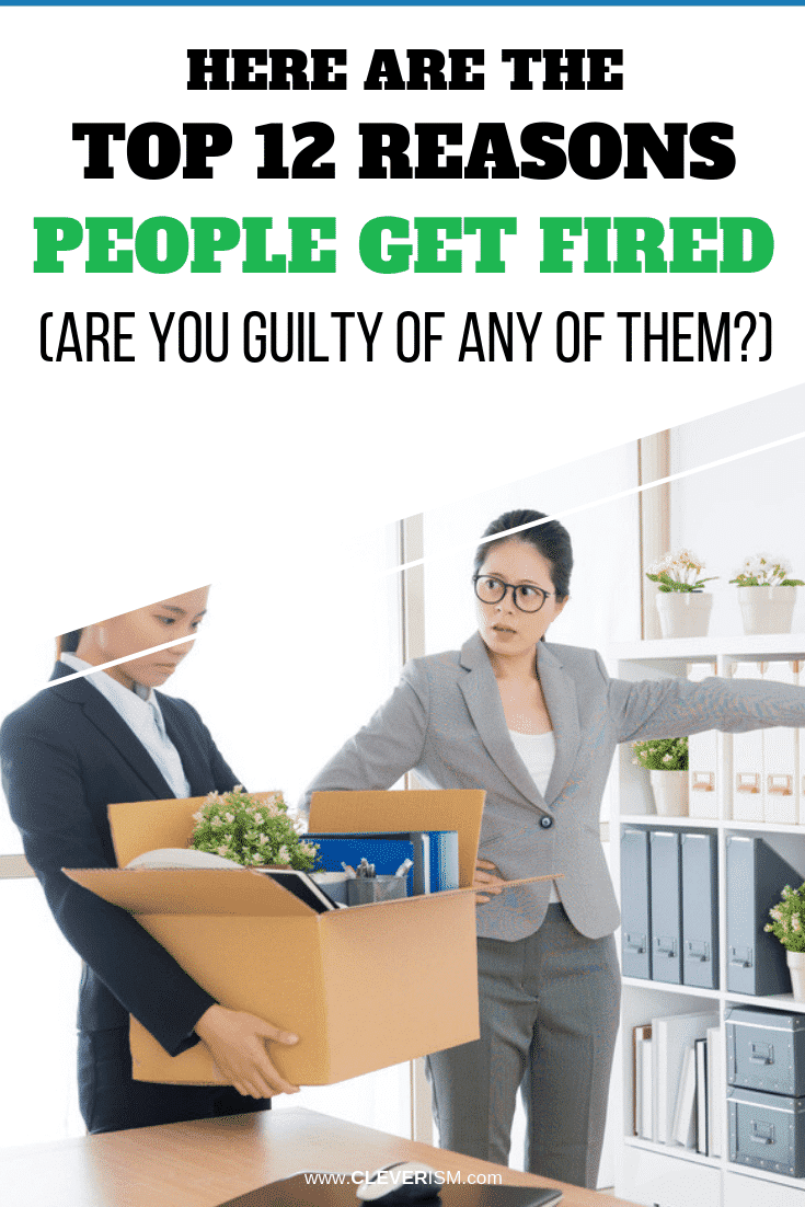 Here Are the Top 12 Reasons People Get Fired (Are You Guilty of Any of Them?) - #GetFired #ReasonsPeopleGetFired #Cleverism
